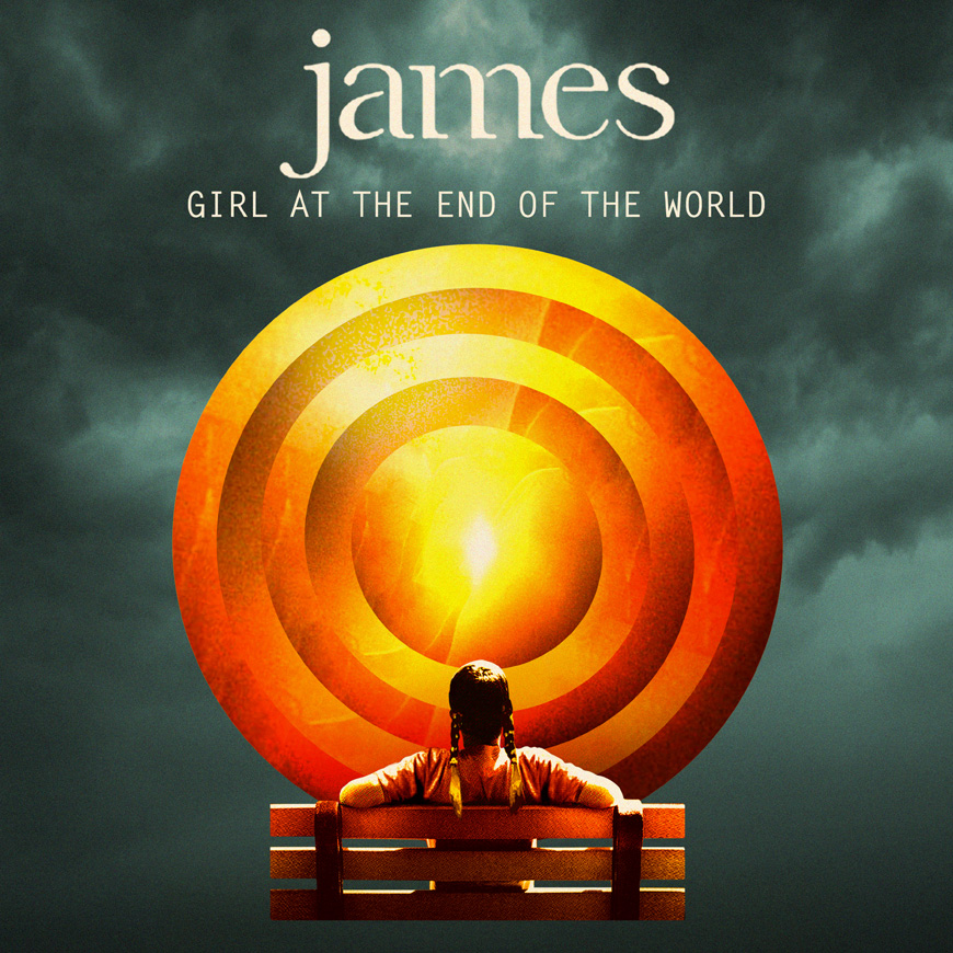 Girl At The End Of The World: Our New Album & Tour » JAMES